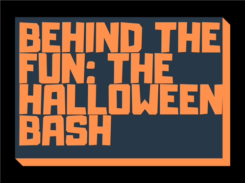 Behind the Fun: The Halloween Bash