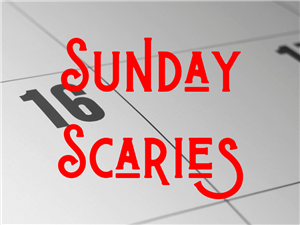 SUNDAY SCARIES?