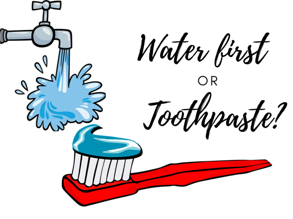 Toothpaste first? or Water?